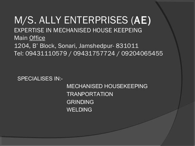 M/S. ALLY ENTERPRISES (AE) EXPERTISE IN MECHANISED HOUSE KEEPEING Main Office 1204, B' Block, Sonari, Jamshedpur- 831011 T...