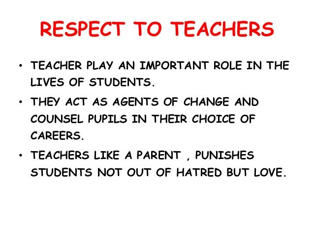 respect of teachers essay Respect your teachers daily graphic  they need to accord them the needed respect pupils give teachers all sorts of names, and refuse to give them the respect that they deserve.