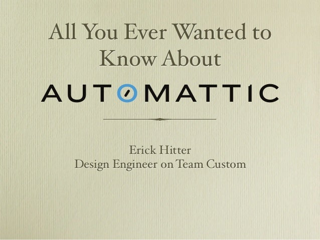 All You Ever Wanted to     Know About           Erick Hitter  Design Engineer on Team Custom