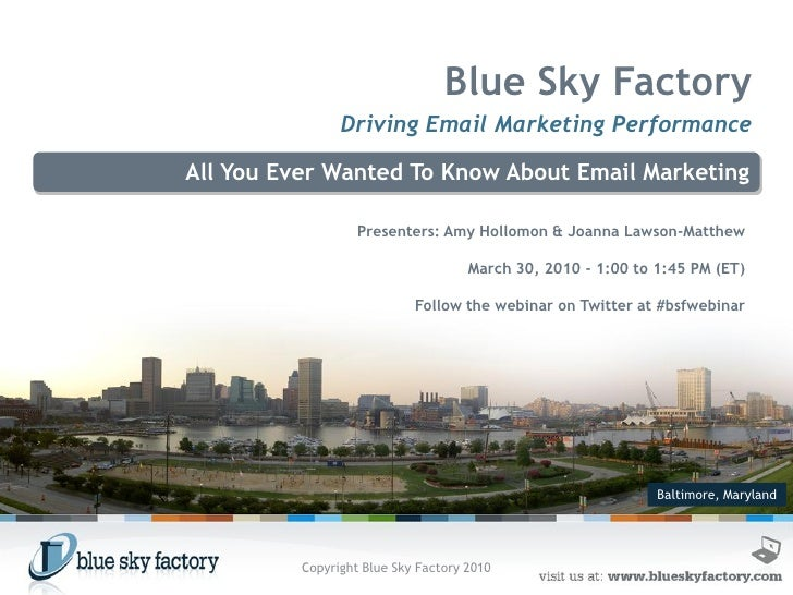 Blue Sky Factory                 Driving Email Marketing Performance  All You Ever Wanted To Know About Email Marketing   ...