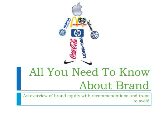 All You Need To Know About Brand An overview of brand equity with recommendations and traps to avoid
