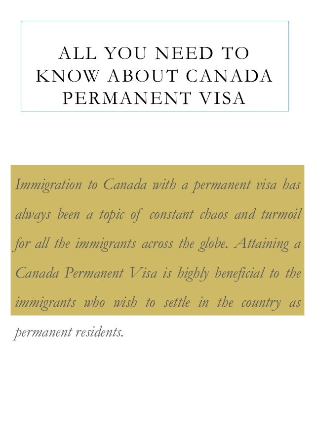 ALL YOU NEED TO KNOW ABOUT CANADA PERMANENT VISA  Immigration to Canada with a permanent visa has always been a topic of c...