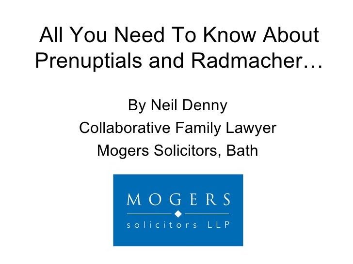 All You Need To Know About Prenuptials and Radmacher… By Neil Denny Collaborative Family Lawyer Mogers Solicitors, Bath