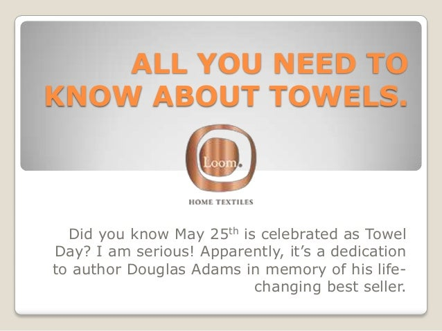 ALL YOU NEED TO KNOW ABOUT TOWELS. Did you know May 25th is celebrated as Towel Day? I am serious! Apparently, it's a dedi...