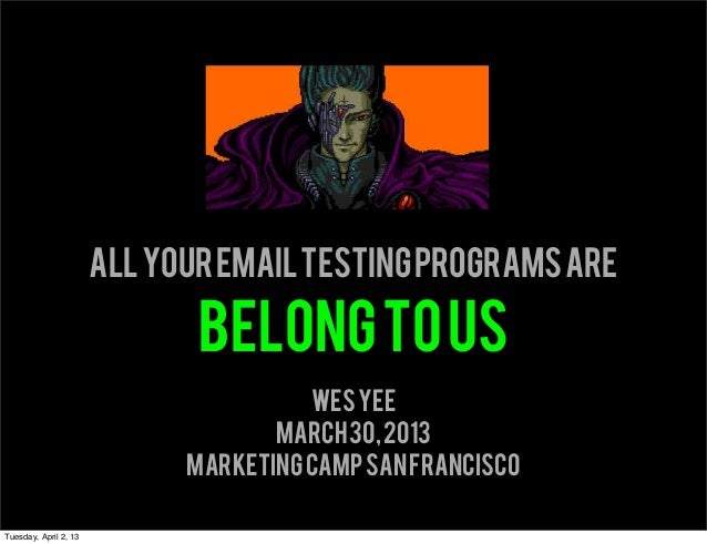 All your email testing programs are                              belong to us                                       Wes Ye...