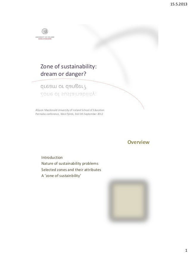 15.5.20131Zone of sustainability:dream or danger?Allyson Macdonald University of Iceland School of EducationPermabo confer...