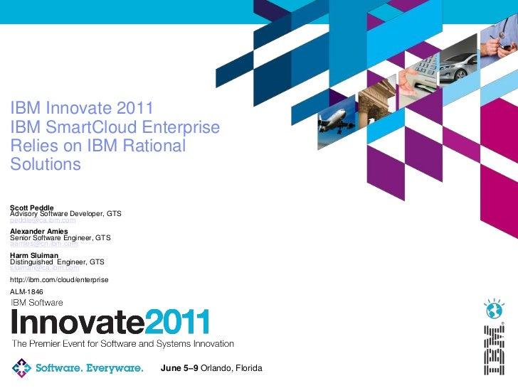 IBM Innovate 2011IBM SmartCloud EnterpriseRelies on IBM RationalSolutionsScott PeddleAdvisory Software Developer, GTSpeddl...