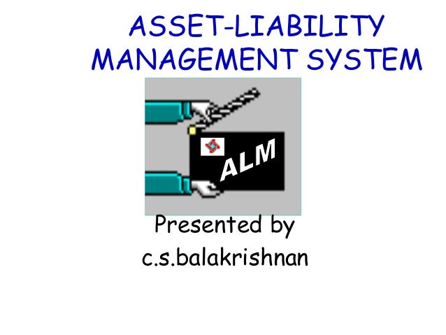 ASSET-LIABILITY MANAGEMENT SYSTEM Presented by c.s.balakrishnan