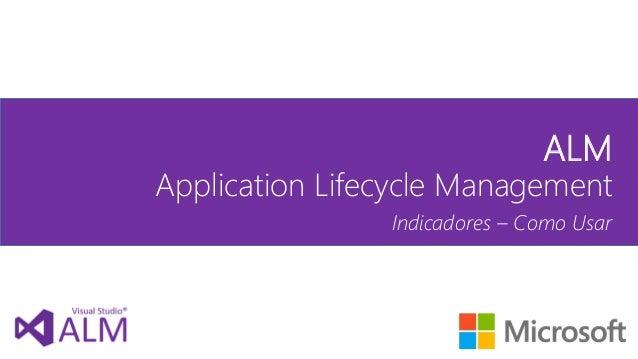 ALM  Application Lifecycle Management  Indicadores – Como Usar