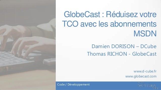 GlobeCast : Réduisez votre  TCO avec les abonnements                     MSDN                    Damien DORISON – DCube   ...