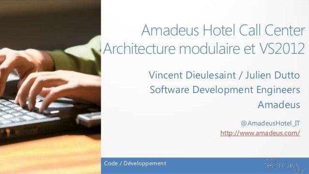 Amadeus Hotel Call CenterArchitecture modulaire et VS2012Vincent Dieulesaint / Julien DuttoSoftware Development EngineersA...