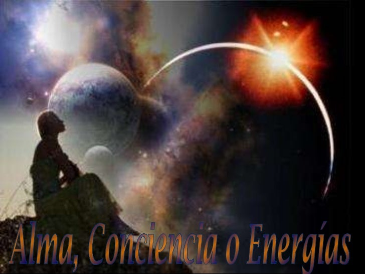 Alma, Conciencia o Energías