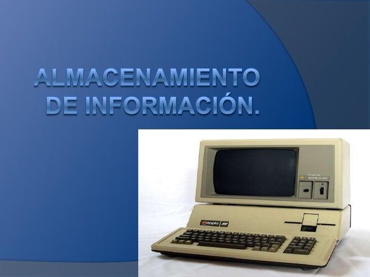 Almacenamiento de información.  <br />