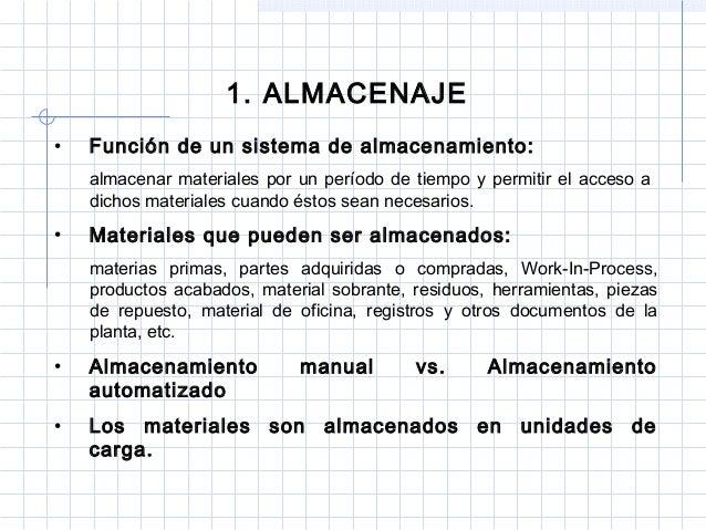 1. ALMACENAJE•   Función de un sistema de almacenamiento:    almacenar materiales por un período de tiempo y permitir el a...