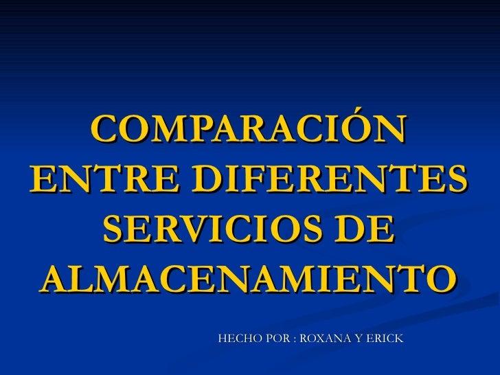 COMPARACIÓNENTRE DIFERENTES  SERVICIOS DEALMACENAMIENTO      HECHO POR : ROXANA Y ERICK