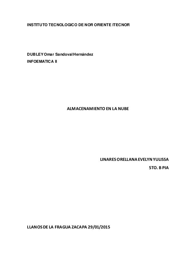 INSTITUTO TECNOLOGICO DE NOR ORIENTE ITECNOR DUBLEYOmar Sandoval Hernández INFOEMATICA II ALMACENAMIENTO EN LA NUBE LINARE...