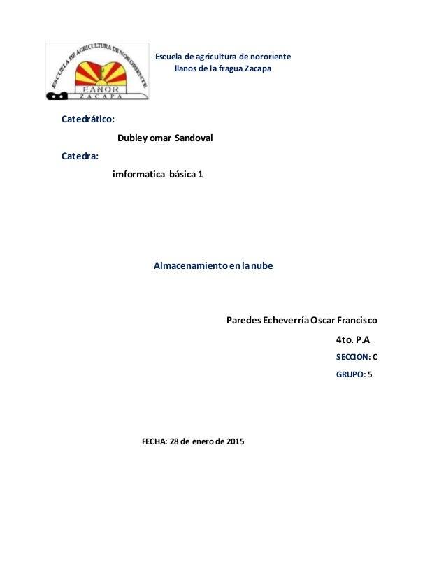 Escuela de agricultura de nororiente llanos de la fragua Zacapa Catedrático: Dubley omar Sandoval Catedra: imformatica bás...