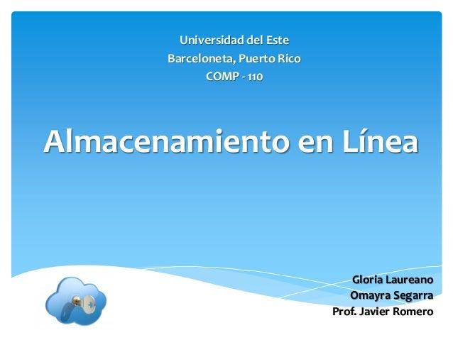 Universidad del Este       Barceloneta, Puerto Rico              COMP - 110Almacenamiento en Línea                        ...