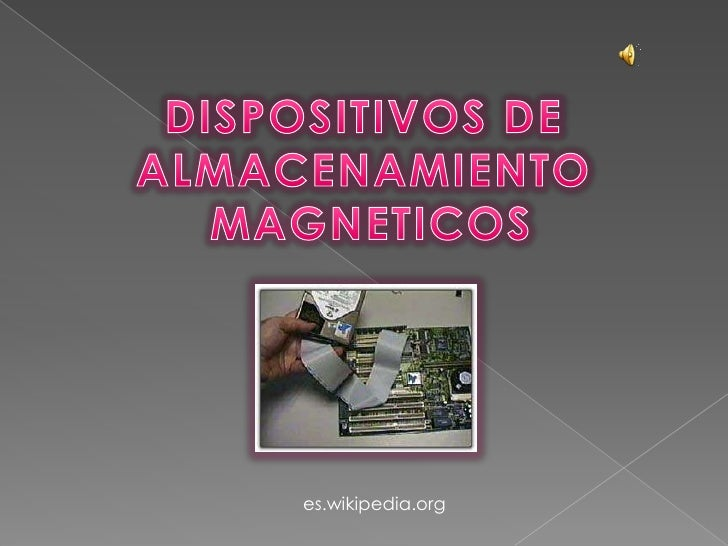 DISPOSITIVOS DE ALMACENAMIENTO<br /> MAGNETICOS<br />es.wikipedia.org<br />