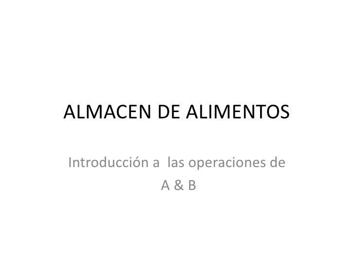 ALMACEN DE ALIMENTOS<br />Introducción a  las operaciones de<br /> A & B <br />