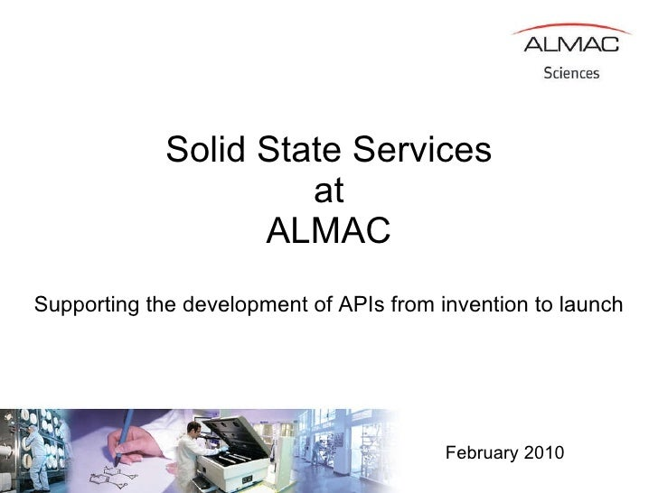 Solid State Services at ALMAC Supporting the development of APIs from invention to launch February 2010
