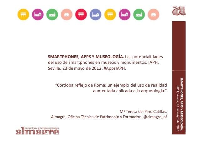 SMARTPHONES, APPS Y MUSEOLOGÍA. Las potencialidades del uso de smartphones en museos y monumentos. IAPH, Sevilla, 23 de ma...