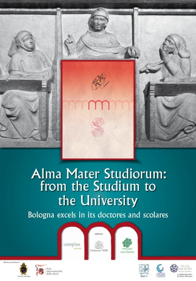 Alma Mater Studiorum: from the Studium to the University Bologna excels in its doctores and scolares edited by:  With the ...