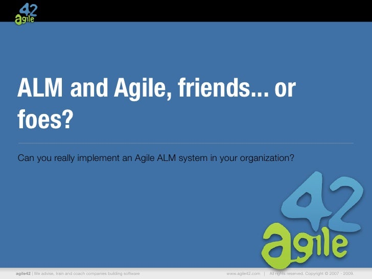 ALM and Agile, friends... orfoes?Can you really implement an Agile ALM system in your organization?agile42   We advise, tr...