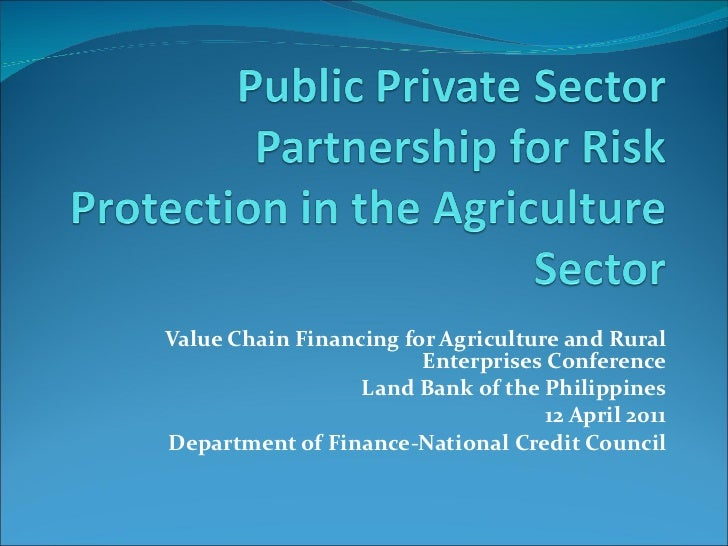 Value Chain Financing for Agriculture and Rural Enterprises Conference Land Bank of the Philippines 12 April 2011 Departme...