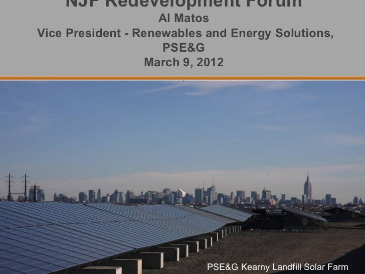 NJF Redevelopment Forum                     Al MatosVice President - Renewables and Energy Solutions,                     ...
