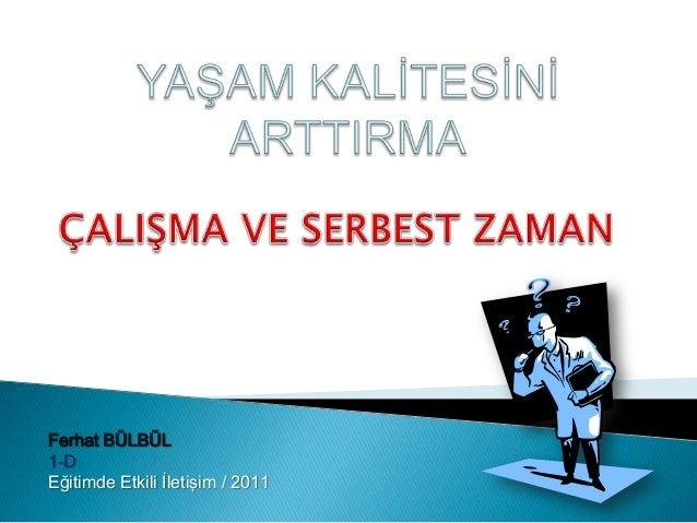 Ferhat BÜLBÜL 1-D Eğitimde Etkili İletişim / 2011