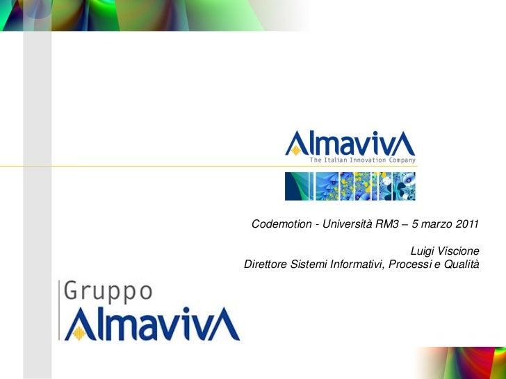 Codemotion - Università RM3 – 5 marzo 2011                                   Luigi ViscioneDirettore Sistemi Informativi, ...