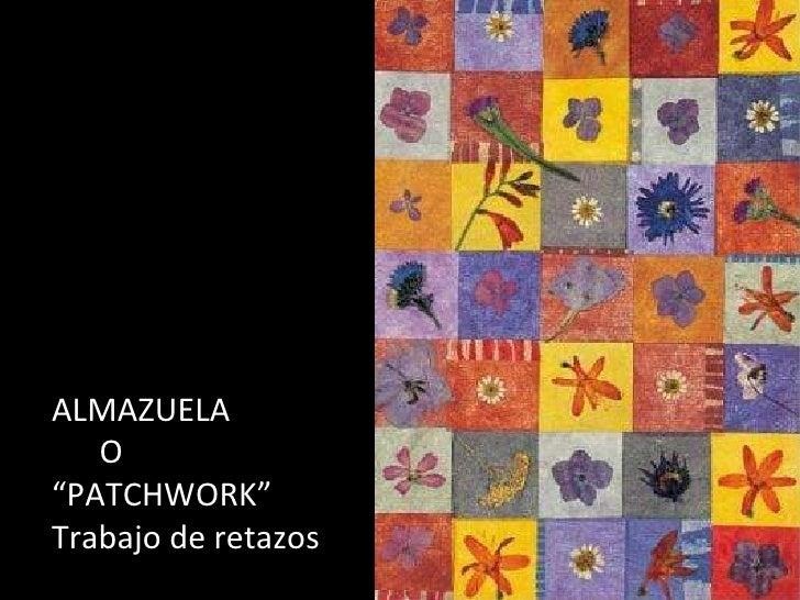 """ALMAZUELA O """" PATCHWORK"""" Trabajo de retazos"""