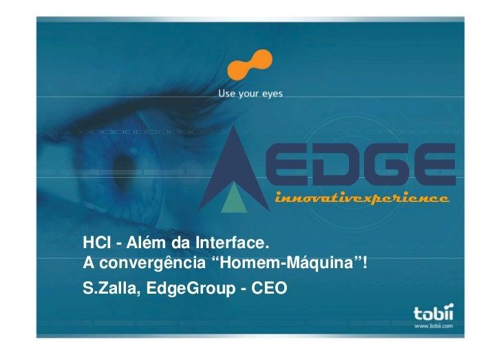 "innovativexperienceHCI - Além da Interface.A convergência ""Homem-Máquina""!S.Zalla, EdgeGroup - CEO"