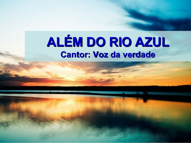 ALÉM DO RIO AZUL Cantor: Voz da verdade