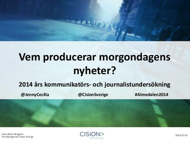 Jenny Bjuhr Berggren Försäljningschef Cision Sverige 2014-07-01 Vem producerar morgondagens nyheter? 2014 års kommunikatör...