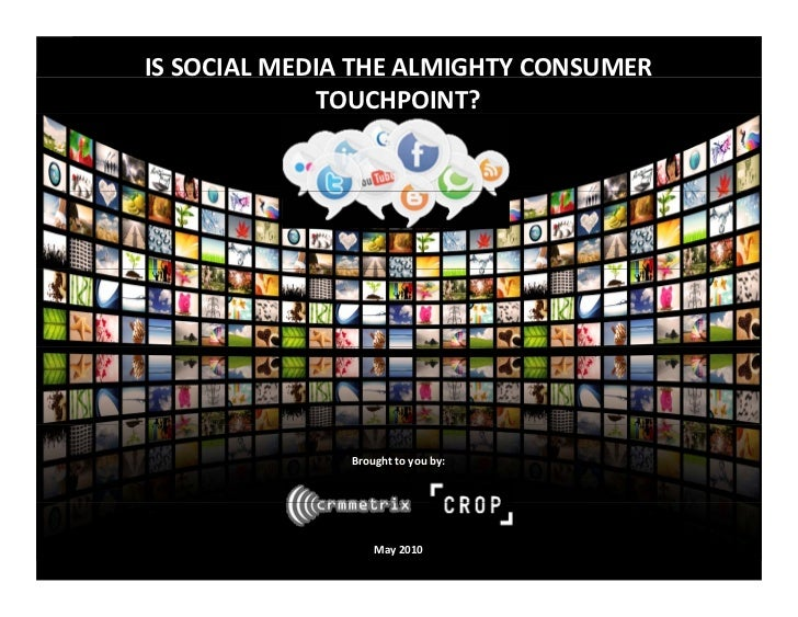 CRM Metrix: IS SOCIAL MEDIA THE ALMIGHTY CONSUMER TOUCHPOINT?