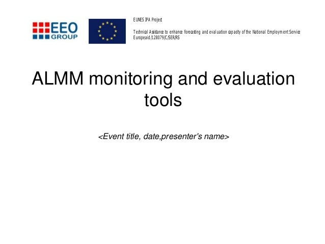 ALMM monitoring and evaluation tools <Event title, date,presenter's name> EUNES IPA Project Technical Assistance to enhanc...
