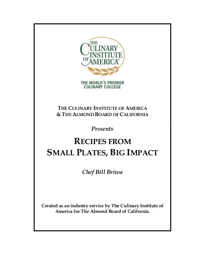 THE CULINARY INSTITUTE OF AMERICA & THE ALMOND BOARD OF CALIFORNIA Presents RECIPES FROM SMALL PLATES, BIG IMPACT Chef Bil...