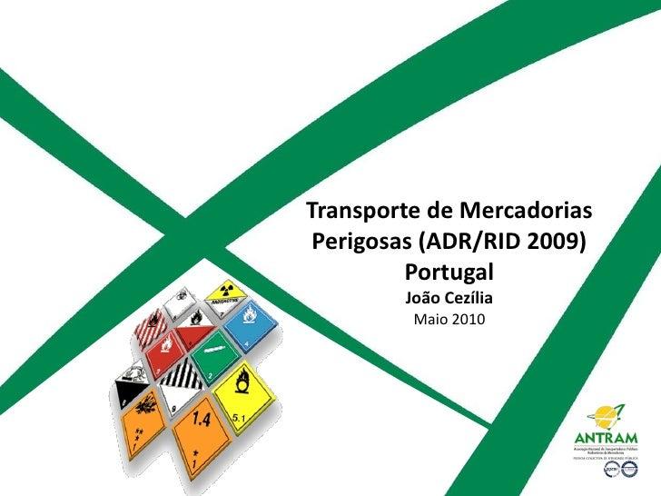 Transporte de Mercadorias  Perigosas (ADR/RID 2009)          Portugal         João Cezília          Maio 2010