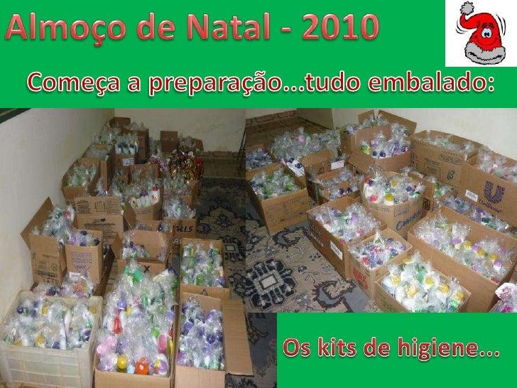 Almoço de Natal - 2010<br />Começa a preparação...tudo embalado:<br />Os kits de higiene...<br />