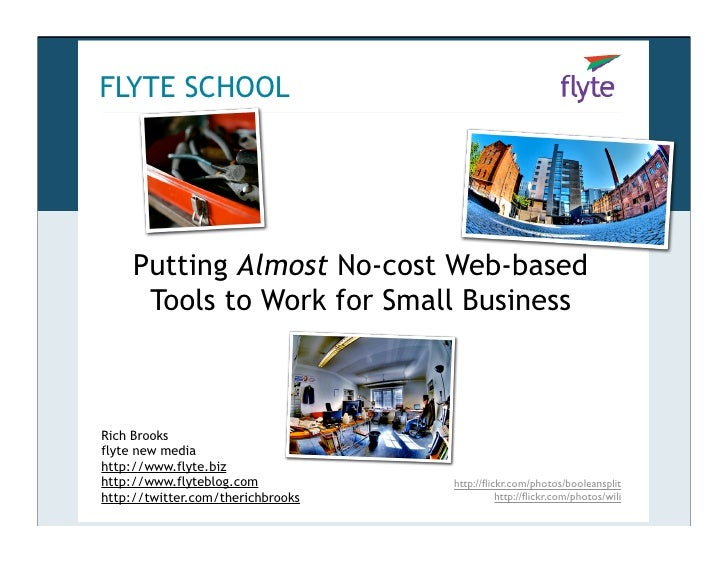 FLYTE SCHOOL          Putting Almost No-cost Web-based       Tools to Work for Small Business    Rich Brooks flyte new med...