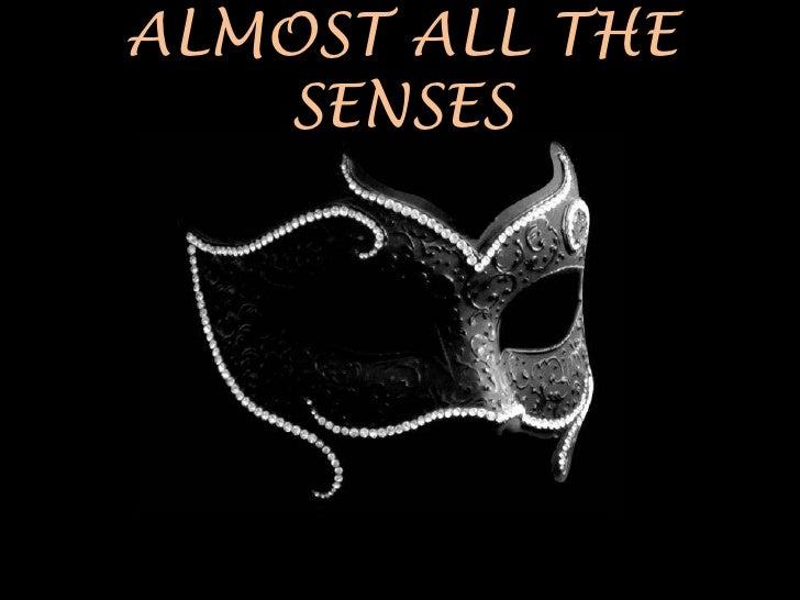 ALMOST ALL THE    SENSES