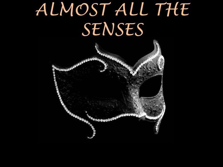 ALMOST ALL SENSES