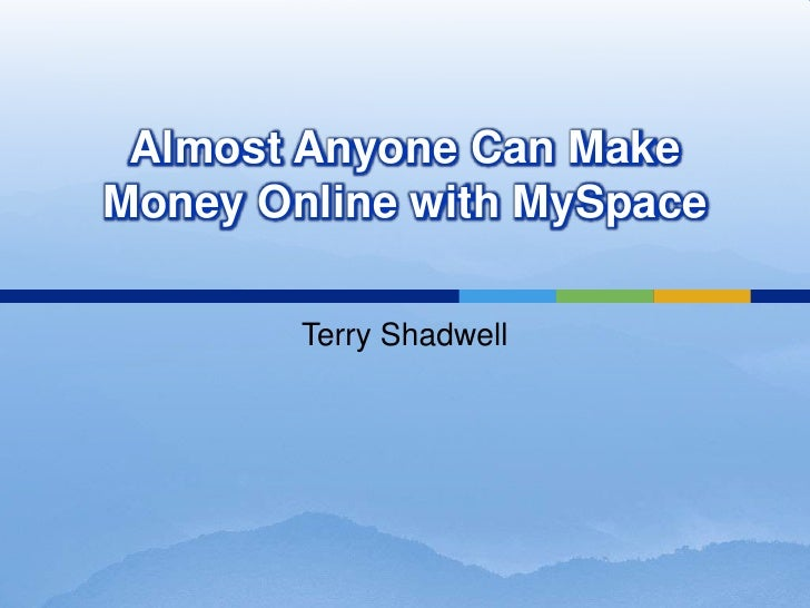 Almost Anyone Can Make Money Online with MySpace <br />Terry Shadwell<br />