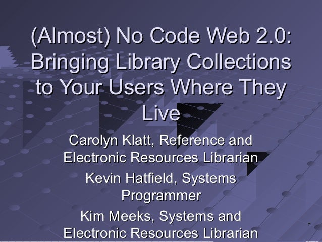 (Almost) No Code Web 2.0:(Almost) No Code Web 2.0: Bringing Library CollectionsBringing Library Collections to Your Users ...