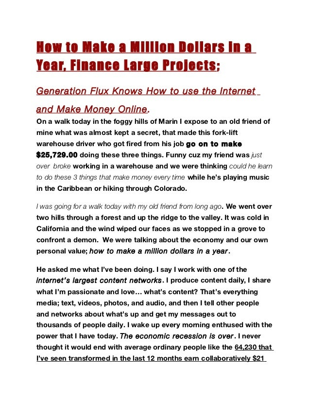 How to Make a Million Dollars in aYear, Finance Large Projects ;Generation Flux Knows How to use the Internetand Make Mone...
