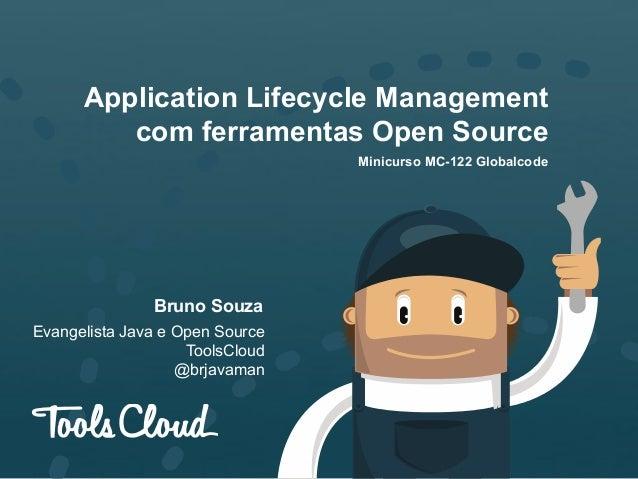 Application Lifecycle Management com ferramentas Open Source Minicurso MC-122 Globalcode  Bruno Souza Evangelista Java e O...