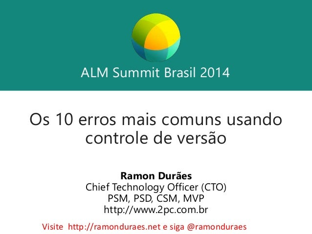 ALM Summit Brasil 2014  ALM Summit Brasil 2014  Os 10 erros mais comuns usando  controle de versão  Ramon Durães  Chief Te...