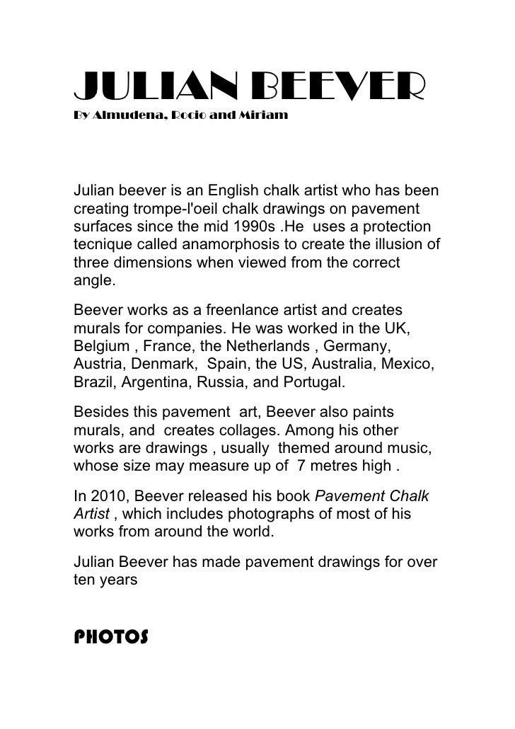 JULIAN BEEVERBy Almudena, Rocio and MiriamJulian beever is an English chalk artist who has beencreating trompe-loeil chalk...